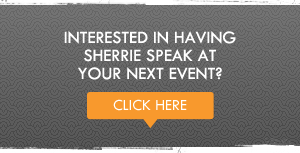 Interested in Having Sherrie Speak at Your Next Event?